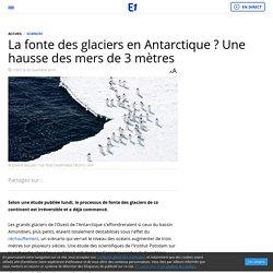 La fonte des glaciers en Antarctique ? Une hausse des mers de 3 mètres