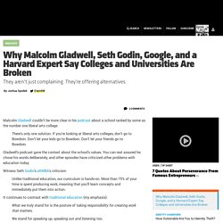Why Malcolm Gladwell, Seth Godin, Google, and a Harvard Expert Say Colleges and Universities Are Broken