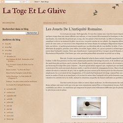 La Toge Et Le Glaive: Les Jouets De L'Antiquité Romaine.