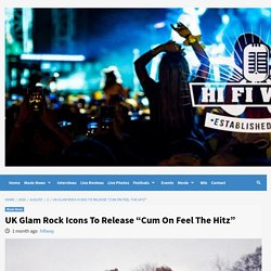 "UK Glam Rock Icons To Release ""Cum On Feel The Hitz"""