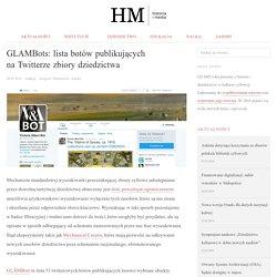 GLAMBots: lista botów publikujących na Twitterze zbiory dziedzictwa