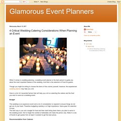 Glamorous Event Planners: 4 Critical Wedding Catering Considerations When Planning an Event