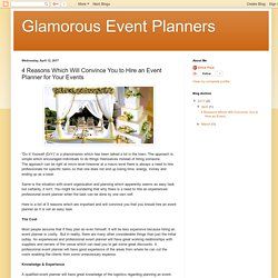 Glamorous Event Planners: 4 Reasons Which Will Convince You to Hire an Event Planner for Your Events