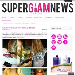 Glamorous Rainbow Tips At Home | SuperGlamNews