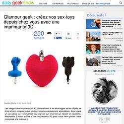 Glamour geek : créez vos sex-toys depuis chez vous avec une imprimante 3D