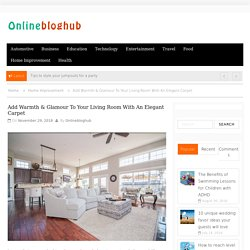 Add Warmth & Glamour To Your Living Room With An Elegant Carpet - Onlinebloghub