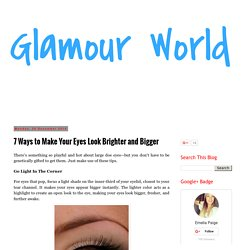 Glamour World: 7 Ways to Make Your Eyes Look Brighter and Bigger