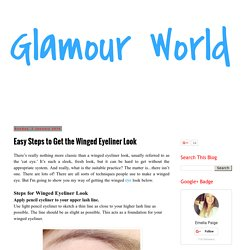 Glamour World: Easy Steps to Get the Winged Eyeliner Look
