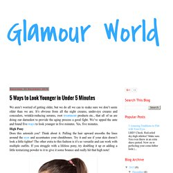 Glamour World: 5 Ways to Look Younger in Under 5 Minutes