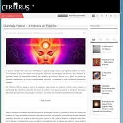 Glândula Pineal - A Morada do Espírito - Cerberus Magazine