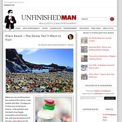 Glass Beach - The Dump You'll Want to Visit - Unfinished Man - StumbleUpon