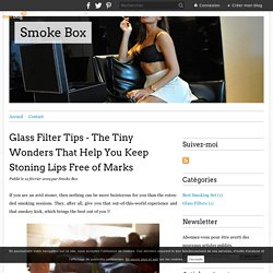 Glass Filter Tips - The Tiny Wonders That Help You Keep Stoning Lips Free of Marks - Smoke Box