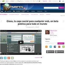 Glass, la capa social para cualquier web, en beta pública para todo el mundo