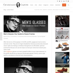 Men's Glasses: Our Guide to Classic Frames — Gentleman's Gazette