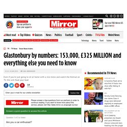 Glastonbury by numbers: 153,000, £325 MILLION and everything else you need to know