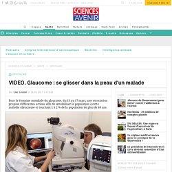 VIDEO. Glaucome : se glisser dans la peau d'un malade - Sciencesetavenir.fr