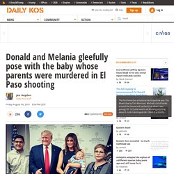Donald and Melania gleefully pose with the baby whose parents were murdered in El Paso shooting