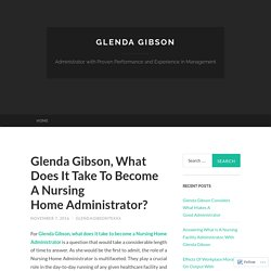 Glenda Gibson, What Does It Take To Become A Nursing Home Administrator?