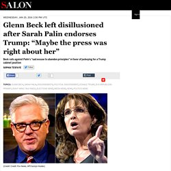 "Glenn Beck left disillusioned after Sarah Palin endorses Trump: ""Maybe the press was right about her"""