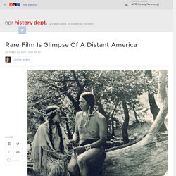 Rare Film Is Glimpse Of A Distant America : NPR History Dept.