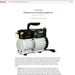 Glimpse into extraction equipment - Vacuum Pumps - Quora