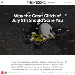 Why the Great Glitch of July 8th Should Scare You — The Message