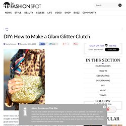 DIY: How to Make a Glam Glitter Clutch | The Fashion Spot