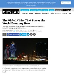 The Global Cities That Power the World Economy Now