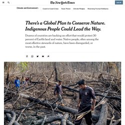 There's a Global Plan to Conserve Nature. Indigenous People Could Lead the Way.
