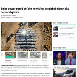 Solar power could be 'the new king' as global electricity demand grows