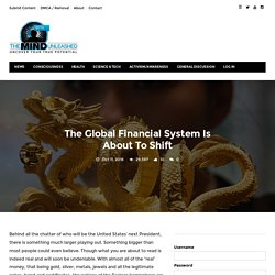 The Global Financial System Is About To Shift – The Mind Unleashed