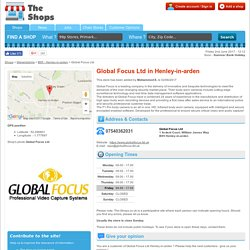 Global Focus Ltd in Henley-in-arden : address, opening hours, phone number... - The-Shops.co.uk