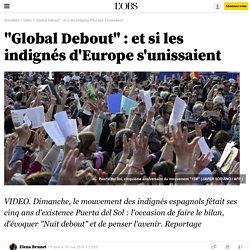 """""""Global Debout"""" : et si les indignés d'Europe s'unissaient"""
