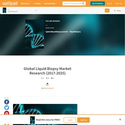 ... - Global Liquid Biopsy Market Research (2017-2025)