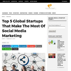 Top 5 Global Startups That Make The Most Of Social Media Marketing