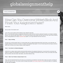 How Can You Overcome Writer's Block And Finish Your Assignment Faster? — globalassignmenthelp