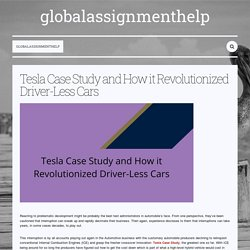 Tesla Case Study and How it Revolutionized Driver-Less Cars — globalassignmenthelp