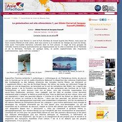 La globalisation est-elle ethnocidaire ?, par Olivier Ferrari et Jacques Ivanoff (IRASEC) Olivier...