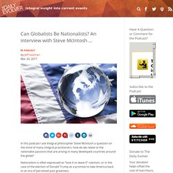 Can Globalists Be Nationalists? An interview with Steve McIntosh ...