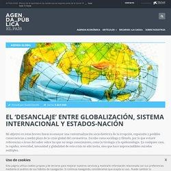 El 'desanclaje' entre globalización, sistema internacional y estados-nación - Agenda Pública