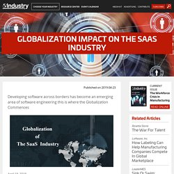 Globalization Impact on The SaaS Industry - Industry Today - Leader in Manufacturing and Industrial News
