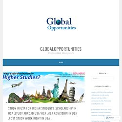 study in USA for Indian students ,Scholarship in USA ,study Abroad USA Visa ,MBA admission in USA ,Post study work Right in USA . – globalopportunities