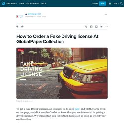 How to Order a Fake Driving license At GlobalPaperCollection: globalpapercoll — LiveJournal