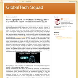 GlobalTech Squad: Hold in high spirit with our threat sense technology imbibed in E-set antivirus support services at GlobalTech Squad