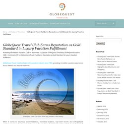GlobeQuest Travel Club Earns Reputation as Gold Standard in Luxury Vacation Fulfillment - GlobeQuest Vacation Club