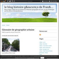 Glossaire de géographie urbaine - le blog histoire géo de François Arnal Lycée François Mauriac 42 Andrézieux-Bouthéon