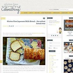 Gluten Free Bread: Japanese Milk Bread is the Softest Bread Ever
