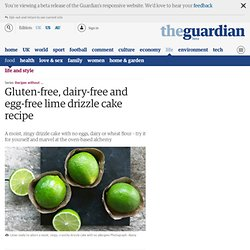 Gluten-free, dairy-free and egg-free lime drizzle cake recipe | Just as tasty | Life and style | The Guardian