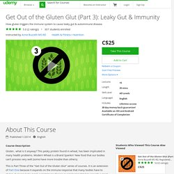 Get Out of the Gluten Glut (Part 3): Leaky Gut & Immunity