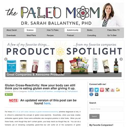 Gluten Cross-Reactivity: How your body can still think you're eating gluten even after giving it up. - The Paleo Mom